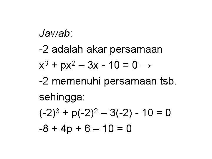 Jawab: -2 adalah akar persamaan x 3 + px 2 – 3 x -