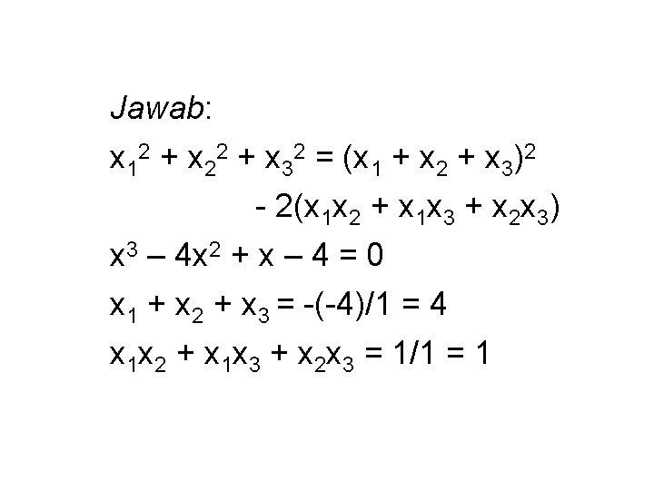 Jawab: x 12 + x 22 + x 32 = (x 1 + x