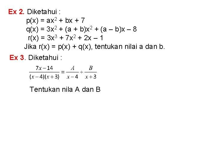 Ex 2. Diketahui : p(x) = ax 2 + bx + 7 q(x) =