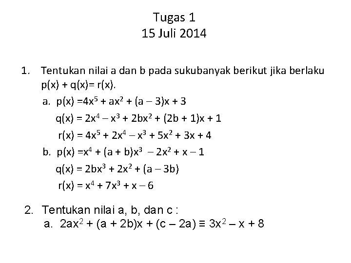 Tugas 1 15 Juli 2014 1. Tentukan nilai a dan b pada sukubanyak berikut