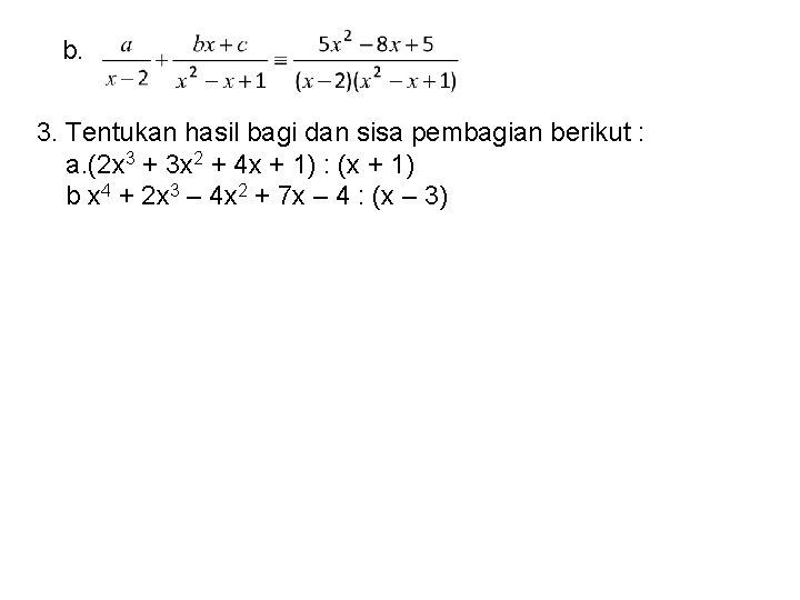 b. 3. Tentukan hasil bagi dan sisa pembagian berikut : a. (2 x 3
