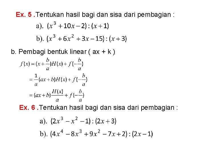 Ex. 5. Tentukan hasil bagi dan sisa dari pembagian : b. Pembagi bentuk linear