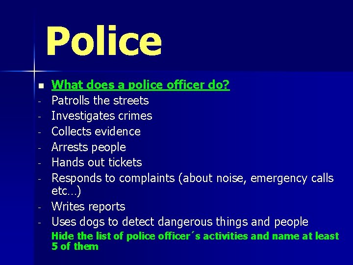 Police n - What does a police officer do? Patrolls the streets Investigates crimes