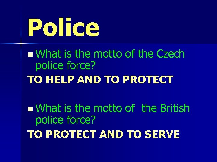Police n What is the motto of the Czech police force? TO HELP AND
