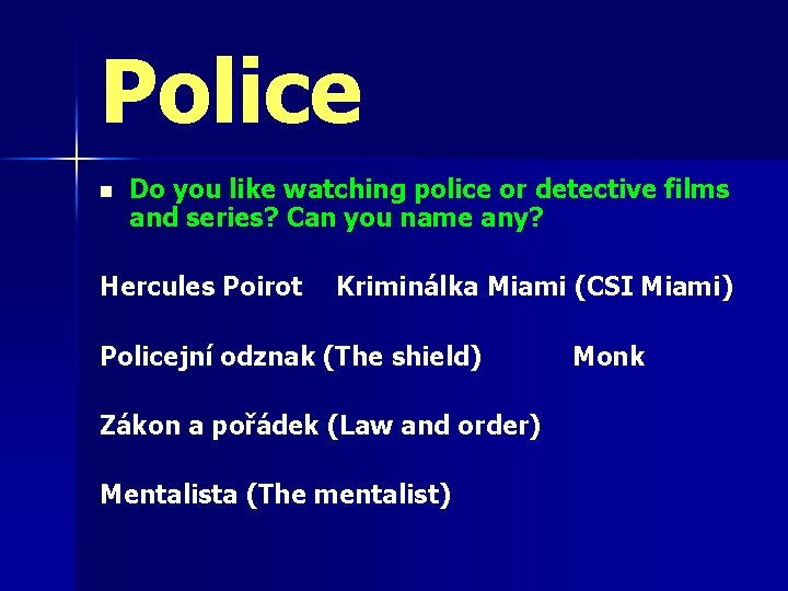 Police n Do you like watching police or detective films and series? Can you