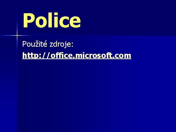 Police Použité zdroje: http: //office. microsoft. com
