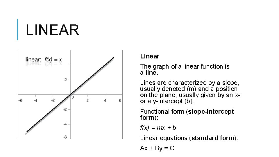 LINEAR Linear The graph of a linear function is a line. Lines are characterized