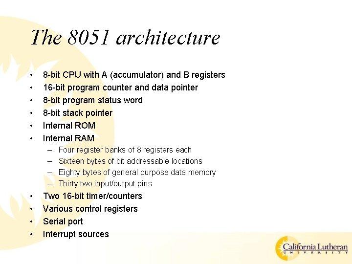 The 8051 architecture • • • 8 -bit CPU with A (accumulator) and B