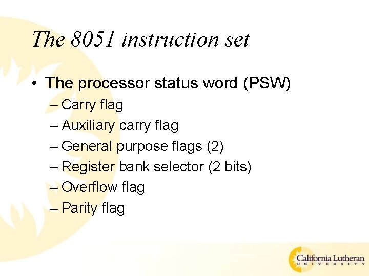The 8051 instruction set • The processor status word (PSW) – Carry flag –