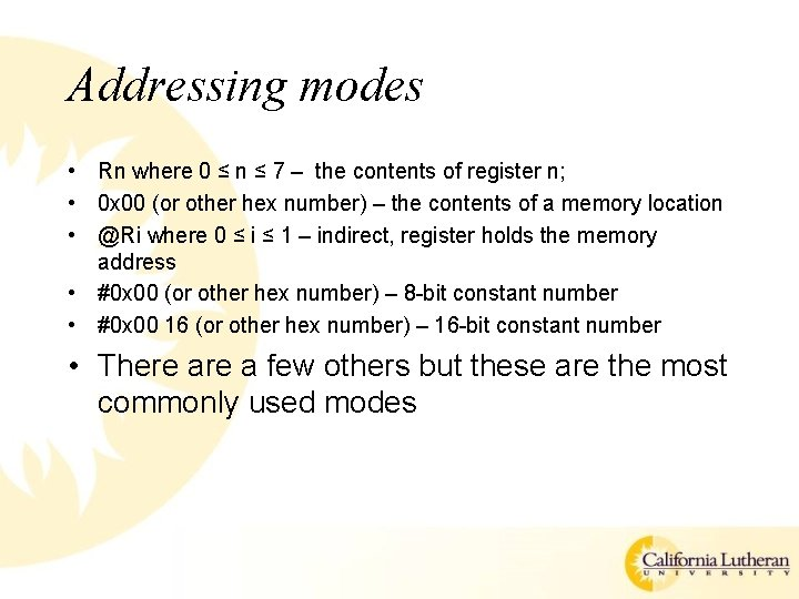 Addressing modes • Rn where 0 ≤ n ≤ 7 – the contents of