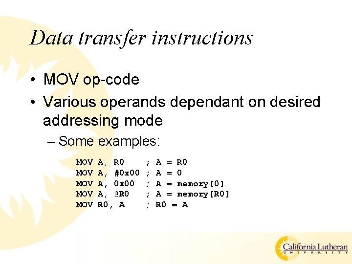 Data transfer instructions • MOV op-code • Various operands dependant on desired addressing mode