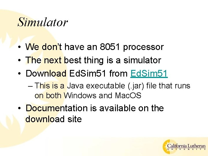 Simulator • We don't have an 8051 processor • The next best thing is
