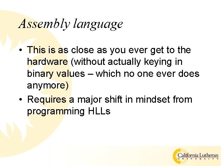Assembly language • This is as close as you ever get to the hardware