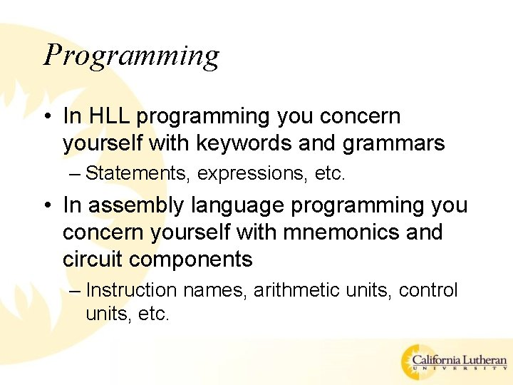 Programming • In HLL programming you concern yourself with keywords and grammars – Statements,