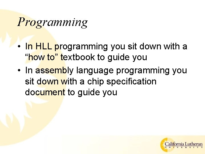 """Programming • In HLL programming you sit down with a """"how to"""" textbook to"""