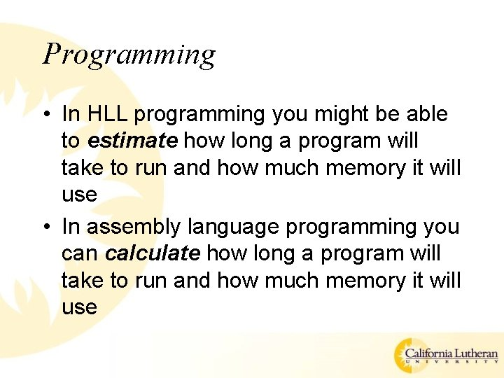 Programming • In HLL programming you might be able to estimate how long a