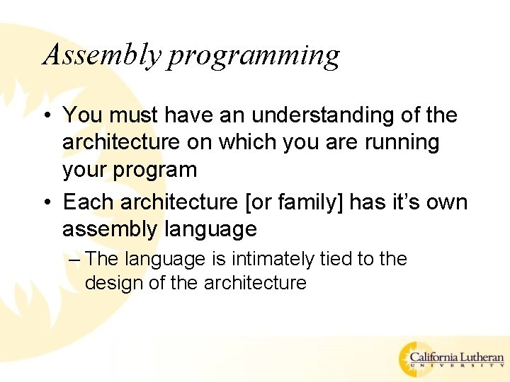 Assembly programming • You must have an understanding of the architecture on which you