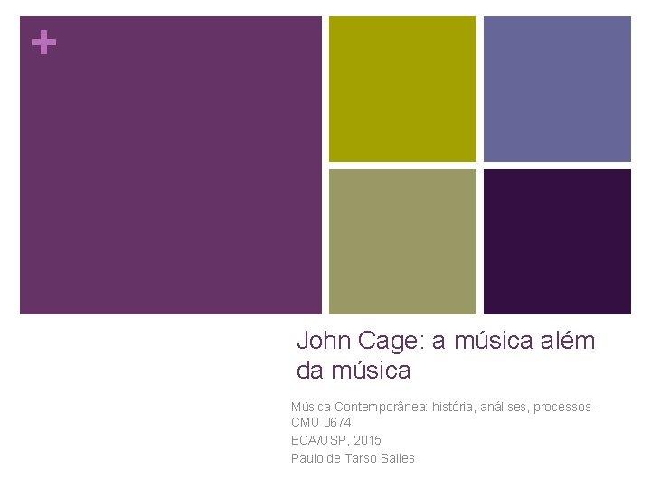 + John Cage: a música além da música Música Contemporânea: história, análises, processos CMU