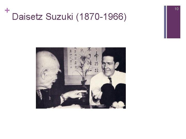 + 10 Daisetz Suzuki (1870 -1966)