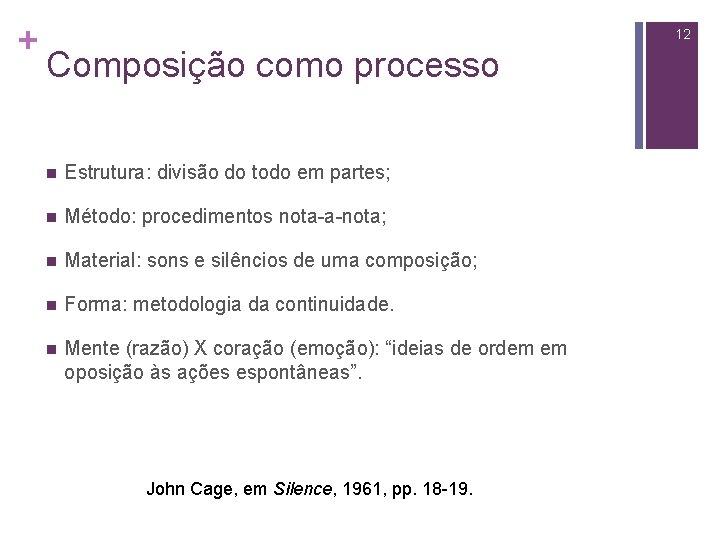 + 12 Composição como processo n Estrutura: divisão do todo em partes; n Método: