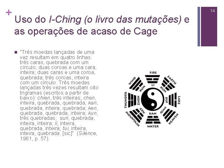 + 14 Uso do I-Ching (o livro das mutações) e as operações de acaso