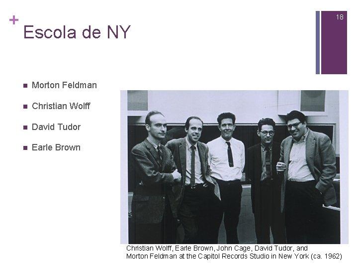 + 18 Escola de NY n Morton Feldman n Christian Wolff n David Tudor