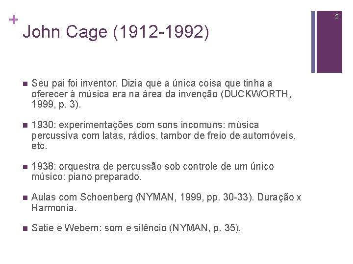 + 2 John Cage (1912 -1992) n Seu pai foi inventor. Dizia que a