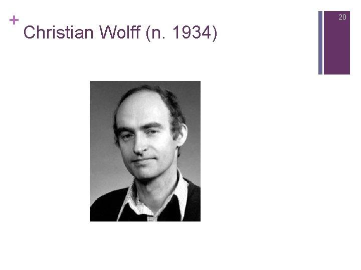 + 20 Christian Wolff (n. 1934)