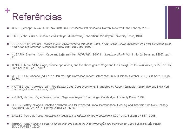 + 25 Referências n AUNER, Joseph. Music in the Twentieth and Twentieth-First Centuries. Norton: