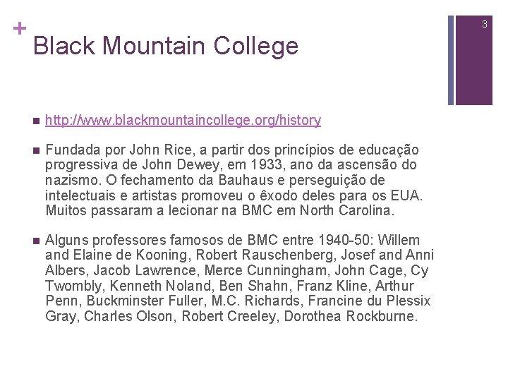 + 3 Black Mountain College n http: //www. blackmountaincollege. org/history n Fundada por John