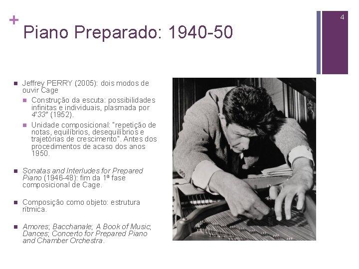 + 4 Piano Preparado: 1940 -50 n Jeffrey PERRY (2005): dois modos de ouvir