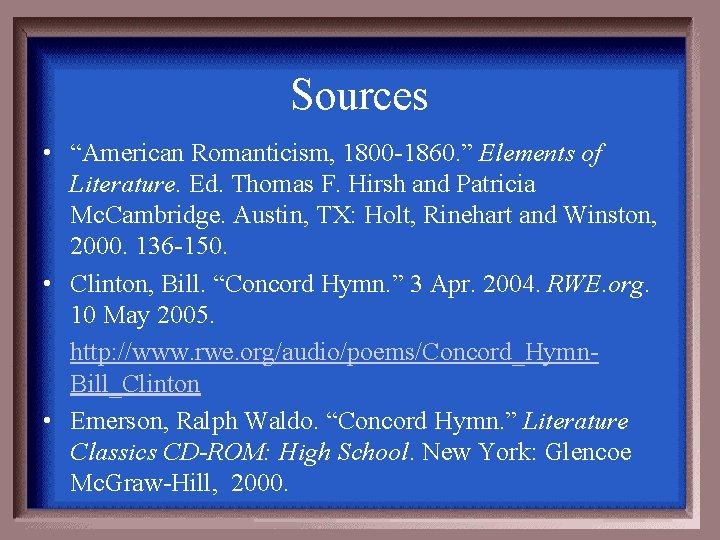 "Sources • ""American Romanticism, 1800 -1860. "" Elements of Literature. Ed. Thomas F. Hirsh"