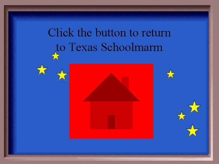 Click the button to return to Texas Schoolmarm