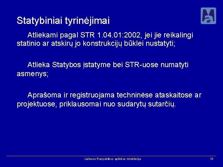 Statybiniai tyrinėjimai Atliekami pagal STR 1. 04. 01: 2002, jei jie reikalingi statinio ar