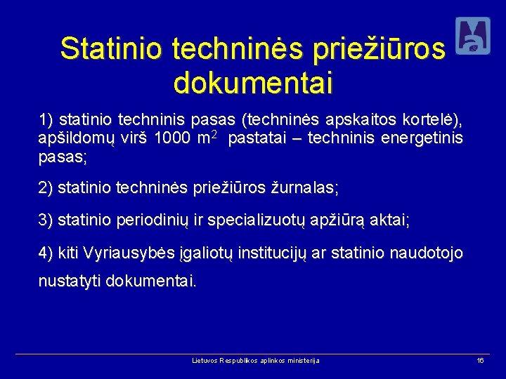 Statinio techninės priežiūros dokumentai 1) statinio techninis pasas (techninės apskaitos kortelė), apšildomų virš 1000