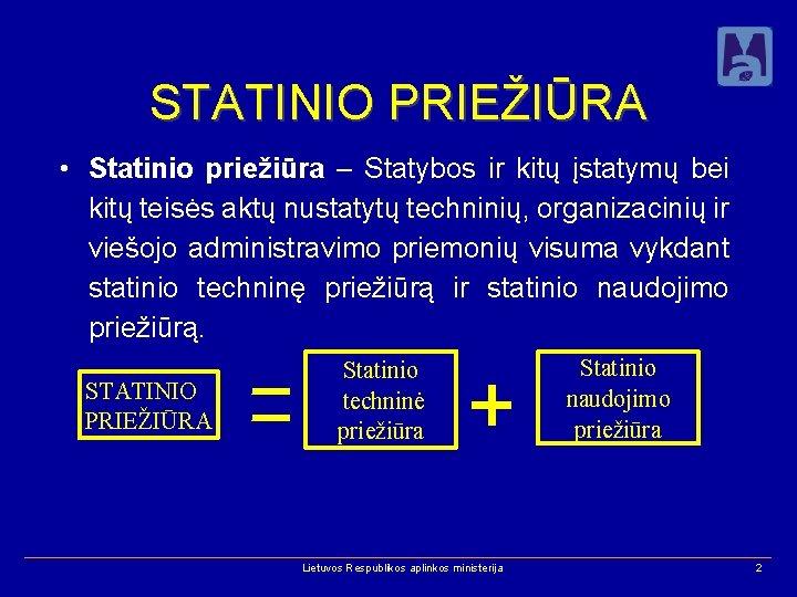 STATINIO PRIEŽIŪRA • Statinio priežiūra – Statybos ir kitų įstatymų bei kitų teisės aktų