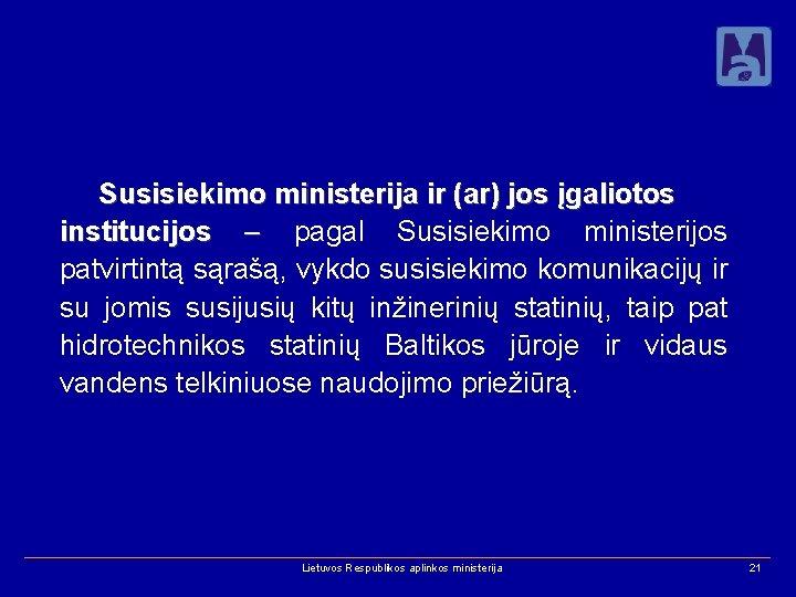 Susisiekimo ministerija ir (ar) jos įgaliotos institucijos – pagal Susisiekimo ministerijos patvirtintą sąrašą, vykdo