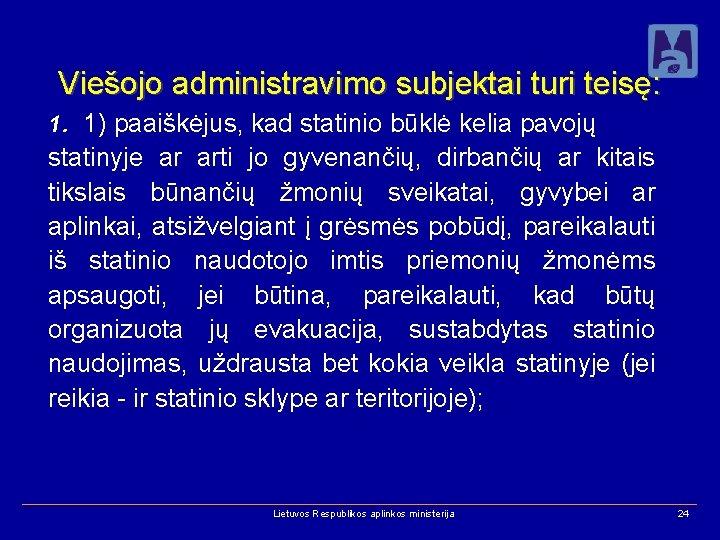 Viešojo administravimo subjektai turi teisę: 1. 1) paaiškėjus, kad statinio būklė kelia pavojų statinyje