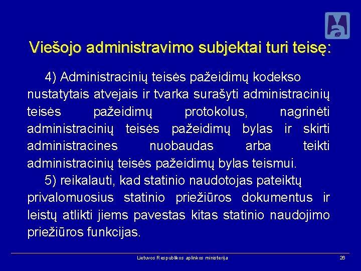 Viešojo administravimo subjektai turi teisę: 4) Administracinių teisės pažeidimų kodekso nustatytais atvejais ir tvarka