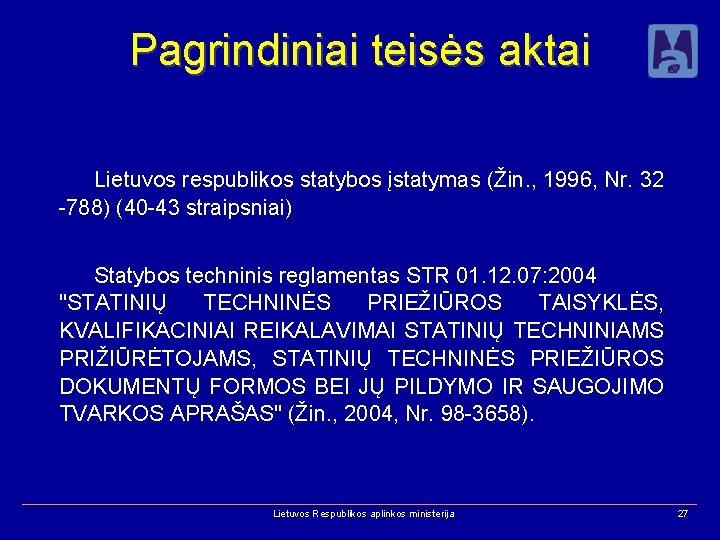 Pagrindiniai teisės aktai Lietuvos respublikos statybos įstatymas (Žin. , 1996, Nr. 32 -788) (40