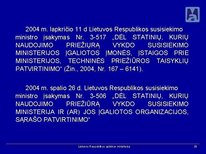 """2004 m. lapkričio 11 d Lietuvos Respublikos susisiekimo ministro įsakymas Nr. 3 -517 """"DĖL"""