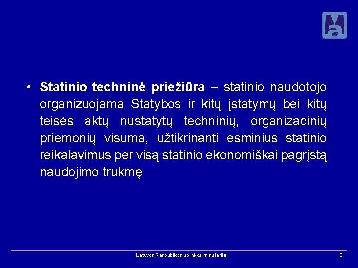 • Statinio techninė priežiūra – statinio naudotojo organizuojama Statybos ir kitų įstatymų bei