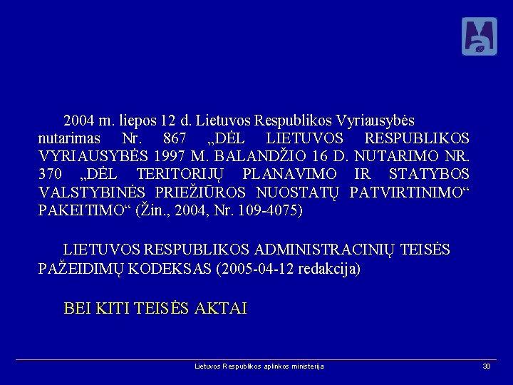 """2004 m. liepos 12 d. Lietuvos Respublikos Vyriausybės nutarimas Nr. 867 """"DĖL LIETUVOS RESPUBLIKOS"""