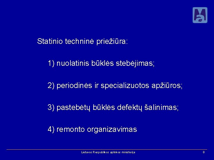Statinio techninė priežiūra: 1) nuolatinis būklės stebėjimas; 2) periodinės ir specializuotos apžiūros; 3) pastebėtų