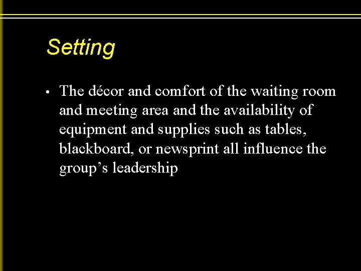 Setting • The décor and comfort of the waiting room and meeting area and