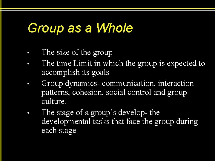 Group as a Whole • • The size of the group The time Limit