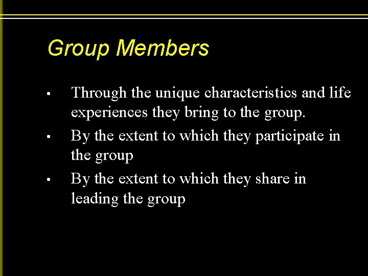 Group Members • • • Through the unique characteristics and life experiences they bring