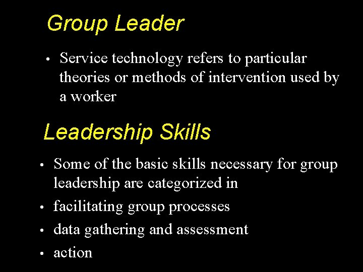 Group Leader • Service technology refers to particular theories or methods of intervention used