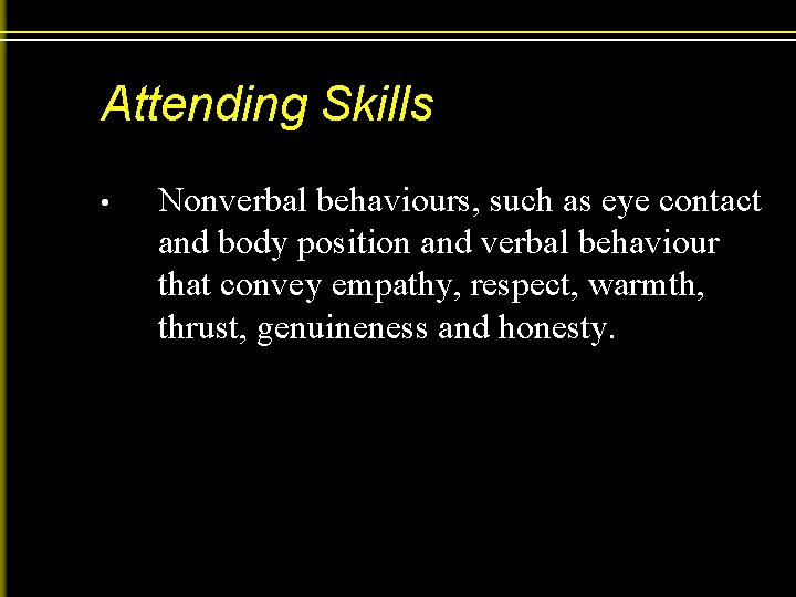 Attending Skills • Nonverbal behaviours, such as eye contact and body position and verbal