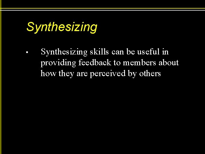 Synthesizing • Synthesizing skills can be useful in providing feedback to members about how